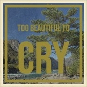 Too Beautiful To Cry by Various Artists