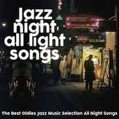 Jazz Night All Light Songs (The Best Oldies Jazz Music Selection All Night Songs) by Various Artists
