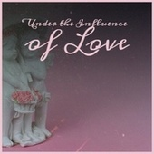 Under the Influence of Love by Various Artists
