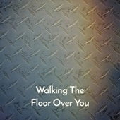 Walking The Floor Over You by Various Artists