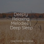 Deeply Relaxing Melodies | Deep Sleep by Massage Music