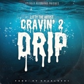 Cravin' 2 Drip by Litty The Artist