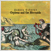 Orpheus and the Mermaids de Anders Osborne