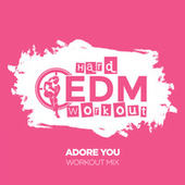 Adore You de Hard EDM Workout