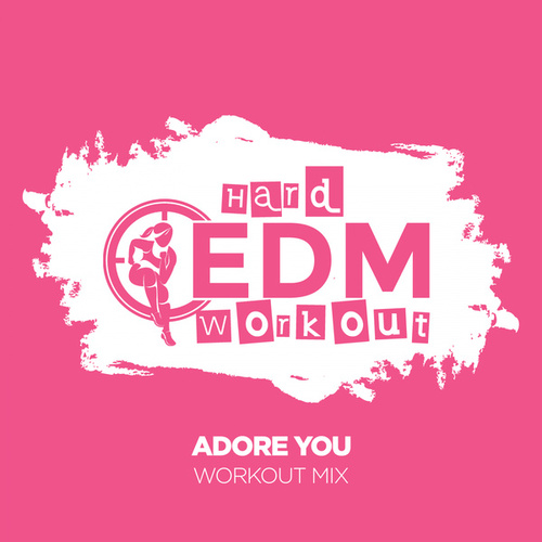 Adore You by Hard EDM Workout