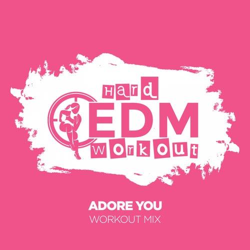 Adore You von Hard EDM Workout