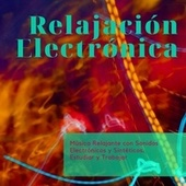 Relajación Electrónica - Música Relajante con Sonidos Electrónicos y Sintéticos, Estudiar y Trabajar de Elena Ambiental