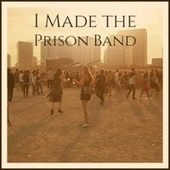 I Made the Prison Band by Various Artists