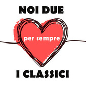 Noi due per sempre I classici by Various Artists