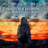Towards New Beginnings II - Songs of Healing de Matthew Shell