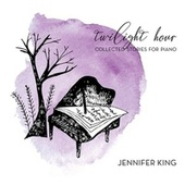 Twilight Hour: Collected Stories for Piano by Jennifer King