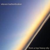 From a Top Heavy Sky by Steven Kattenbraker