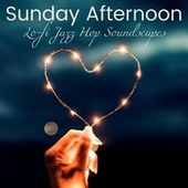 Sunday Afternoon: Lo-fi Jazz Hop Soundscapes for a Lazy and Sensual Afternoon de Various Artists
