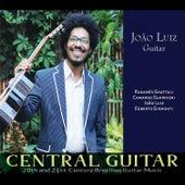Central Guitar: 20th and 21st-Century Brazilian Guitar Works by João Luiz