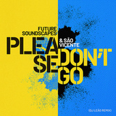 Please Don't Go (DJ Leao Remix) by Future Soundscapes
