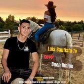 Buen Amigo (Cover) by Luis Bautista tv