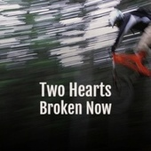 Two Hearts Broken Now by Various Artists