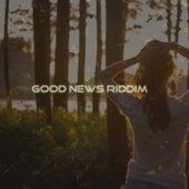 Good News Riddim by Various Artists