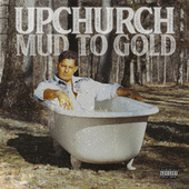 Mud to Gold by Upchurch