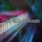 12 Study with the Jazz Aficionados by Peaceful Piano