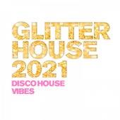 Glitter House 2021 - Disco House Vibes von Various Artists
