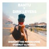 Disrupt the Programme (Format 01 Remix) by Bantu