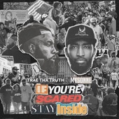 If You're Scared Stay Inside by Mysonne Trae Tha Truth