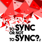 To SYNC or Not to SYNC? 2 von Various Artists