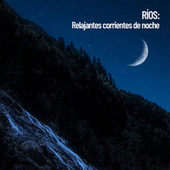 Ríos: Relajantes corrientes de noche by Relaxing Spa Music