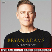 I'm Ready To Play (Live) by Bryan Adams