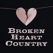 Broken Heart Country by Various Artists
