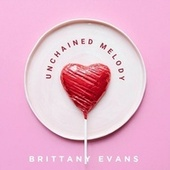 Unchained Melody by Brittany Evans