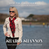Off to Californee (Mursheen Durkin Revisited) by Sharon Shannon
