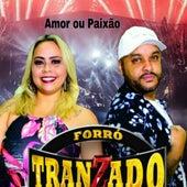 Amor ou Paixão by Forró Tranzado