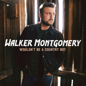Wouldn't Be a Country Boy de Walker Montgomery