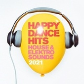 Happy Dance Hits 2021 : House & Elektro Sounds by Various Artists