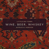 Wine, Beer, Whiskey (Acoustic Version) by Little Big Town