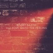 Holding Onto The Feeling by Bobby Bazini