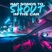 Rap Songs To Shout In The Car von Various Artists