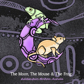 The Moon, The Mouse & The Frog: Lullabies From Northern Australia fra Various Artists