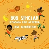 Love Generation (feat. Masaka Kids Africana) by Bob Sinclar