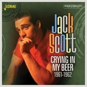 Crying in My Beer 1961-1962 by Jack Scott