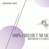 100% CHILLOUT MUSIC (100 CHILLOUT CLASSICS) by Banana Bar