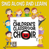 Sing Along and Learn by The Children's Classroom Choir