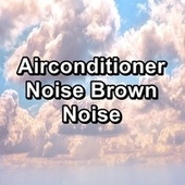 Airconditioner Noise Brown Noise de Water Sound Natural White Noise