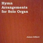 Hymn Arrangements for Solo Organ von James Gilbert