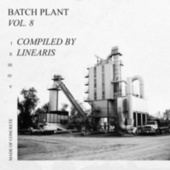 Batch Plant Vol. 8, Compiled by Linearis von Various Artists