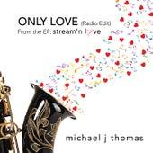 Only Love (Radio Edit) von Michael J Thomas