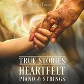 True Stories: Heartfelt Piano & Strings by Lovely Music Library