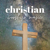 Christian Worship Music by Various Artists